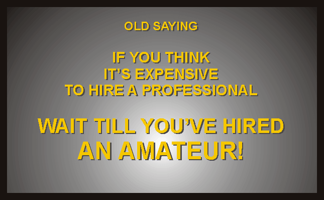 It's more expensive to hire an amateur